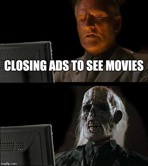 Ill Just Wait Here Meme | CLOSING ADS TO SEE MOVIES | image tagged in memes,ill just wait here | made w/ Imgflip meme maker
