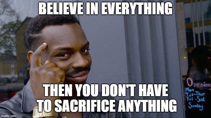 Play it safe - just don't do it... | BELIEVE IN EVERYTHING THEN YOU DON'T HAVE TO SACRIFICE ANYTHING | image tagged in memes,roll safe think about it,nike boycott,believe | made w/ Imgflip meme maker