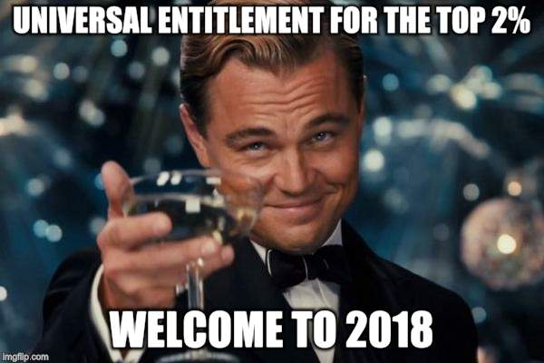 Leonardo Dicaprio Cheers Meme | UNIVERSAL ENTITLEMENT FOR THE TOP 2% WELCOME TO 2018 | image tagged in memes,leonardo dicaprio cheers | made w/ Imgflip meme maker