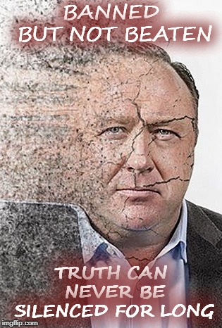 ALEX JONES BANNED | BANNED BUT NOT BEATEN TRUTH CAN NEVER BE SILENCED FOR LONG | image tagged in truth,alex jones,infowars | made w/ Imgflip meme maker