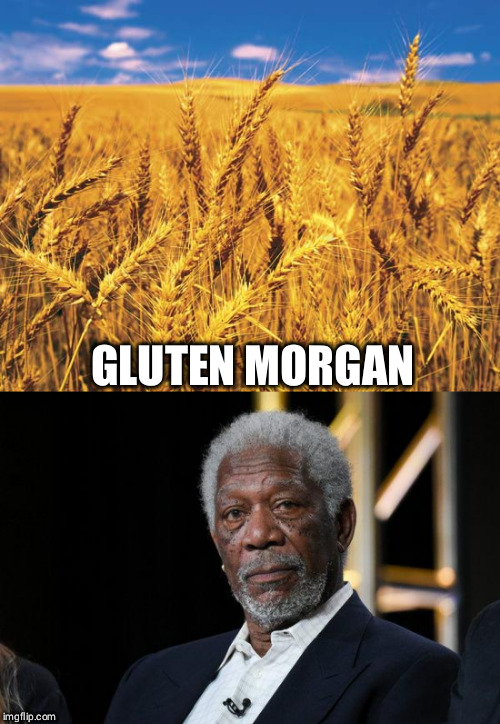 Morgan Freeman Breakfast | GLUTEN MORGAN | image tagged in memes,gluten,gluten free,morgan freeman,wheat | made w/ Imgflip meme maker