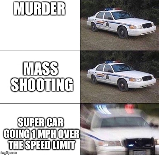 Police Car  | MURDER SUPER CAR GOING 1 MPH OVER THE SPEED LIMIT MASS SHOOTING | image tagged in police car | made w/ Imgflip meme maker