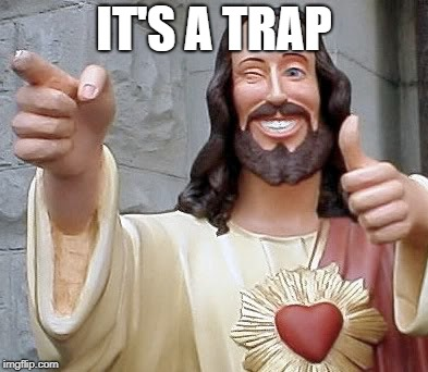 jesus | IT'S A TRAP | image tagged in jesus | made w/ Imgflip meme maker