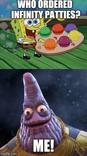 Uh oh, Patrick has the infinity patties. | WHO ORDERED INFINITY PATTIES? ME! | image tagged in spongebob infinity war,spongebob,infinity war,memes | made w/ Imgflip meme maker