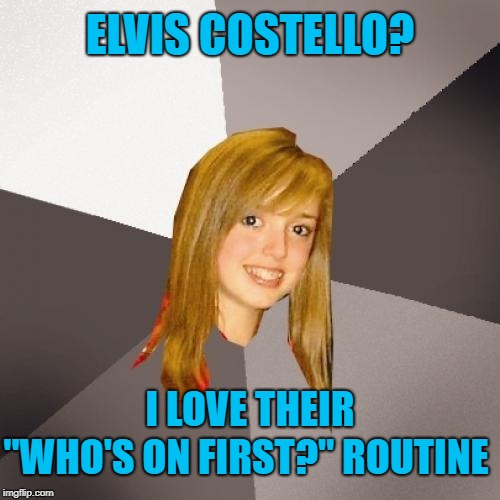 "Musically Oblivious 8th Grader | ELVIS COSTELLO? ""WHO'S ON FIRST?"" ROUTINE I LOVE THEIR 
