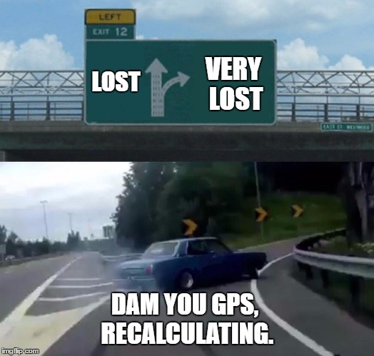 Left Exit 12 Off Ramp | LOST VERY LOST DAM YOU GPS, RECALCULATING. | image tagged in memes,left exit 12 off ramp,gps,random | made w/ Imgflip meme maker