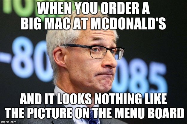 False advertising | WHEN YOU ORDER A BIG MAC AT MCDONALD'S AND IT LOOKS NOTHING LIKE THE PICTURE ON THE MENU BOARD | image tagged in dirk huyer,memes,funny,mcdonalds,big mac,false advertising | made w/ Imgflip meme maker