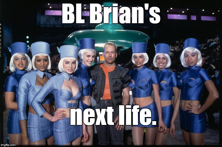 BL Brian's next life. | made w/ Imgflip meme maker