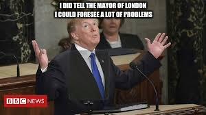 #THESTORM #ITWILLBEBIBLICAL  | I DID TELL THE MAYOR OF LONDON I COULD FORESEE A LOT OF PROBLEMS | image tagged in sadiq khan,donald trump,the patriot,the great awakening,christianity | made w/ Imgflip meme maker