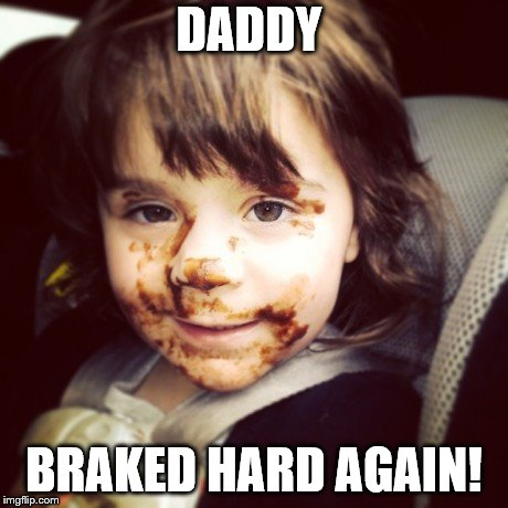 DADDY BRAKED HARD AGAIN! | made w/ Imgflip meme maker
