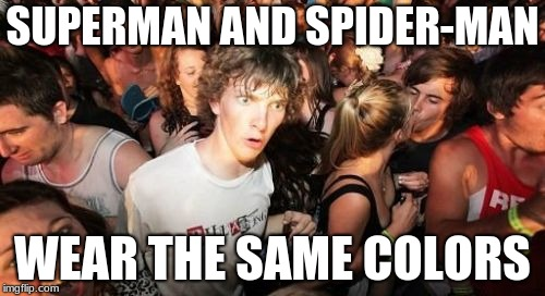 And yes, I know. Technically, so does Captain America.  | SUPERMAN AND SPIDER-MAN WEAR THE SAME COLORS | image tagged in memes,sudden clarity clarence,superman,spiderman,marvel,dc | made w/ Imgflip meme maker