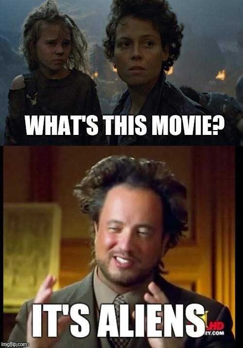 WHAT'S THIS MOVIE? | image tagged in aliens,ellen ripley | made w/ Imgflip meme maker