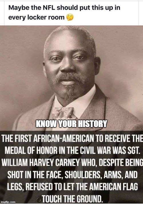 This is obviously not my meme. I took it from another source (in this case, Facebook) and wanted to share it here. | KNOW YOUR HISTORY | image tagged in memes,william harvey carney,civil war,union,medal of honor,african american | made w/ Imgflip meme maker