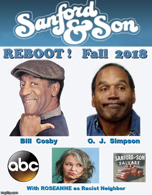 too soon ? | image tagged in tv,news,funny,roseanne,bill cosby,oj simpson | made w/ Imgflip meme maker