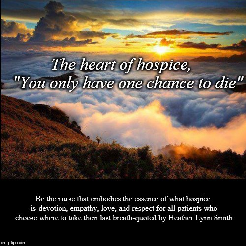 "Heart of Hospice | The heart of hospice,  ""You only have one chance to die"" 