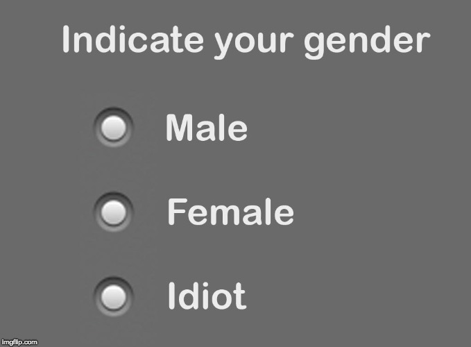 Gender is not a choice | image tagged in gender,2 genders,multiple choice | made w/ Imgflip meme maker