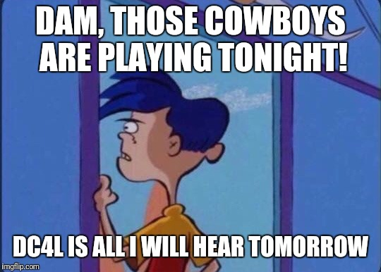 Rolf meme | DAM, THOSE COWBOYS ARE PLAYING TONIGHT! DC4L IS ALL I WILL HEAR TOMORROW | image tagged in rolf meme | made w/ Imgflip meme maker