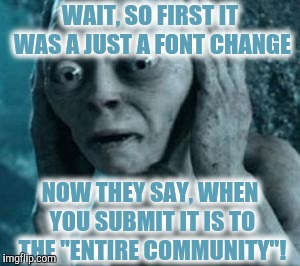 "Hide - The Mods Are Taking Over! | WAIT, SO FIRST IT WAS A JUST A FONT CHANGE NOW THEY SAY, WHEN YOU SUBMIT IT IS TO THE ""ENTIRE COMMUNITY""! 