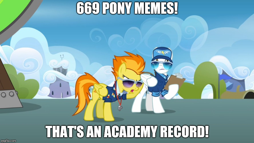 A lot of pony memes for one account! | 669 PONY MEMES! THAT'S AN ACADEMY RECORD! | image tagged in memes,that's an academy record,my little pony,submissions,xanderbrony | made w/ Imgflip meme maker