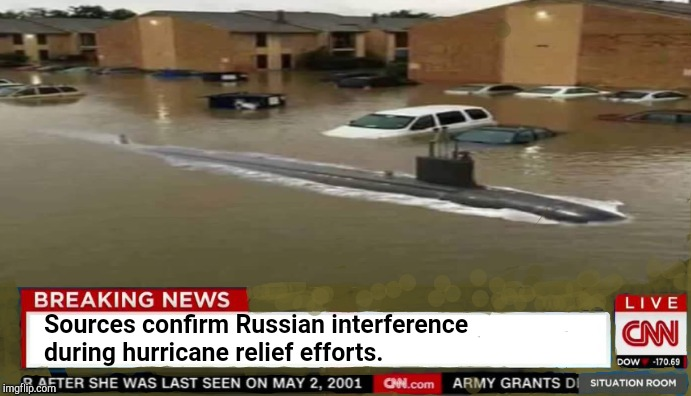 Stop breaking the news CNN. You're doing it wrong. | Sources confirm Russian interference during hurricane relief efforts. | image tagged in hurricane,russia,submarine,memes | made w/ Imgflip meme maker