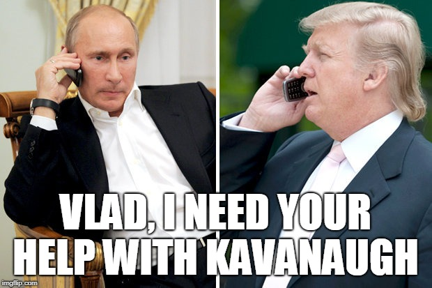 Trump's Fixer | VLAD, I NEED YOUR HELP WITH KAVANAUGH | image tagged in trump,putin,kavanaugh,sexual assault | made w/ Imgflip meme maker
