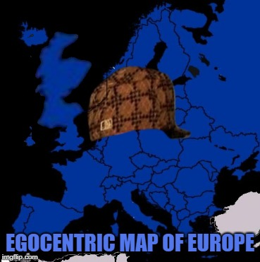 EGOCENTRIC MAP OF EUROPE | made w/ Imgflip meme maker