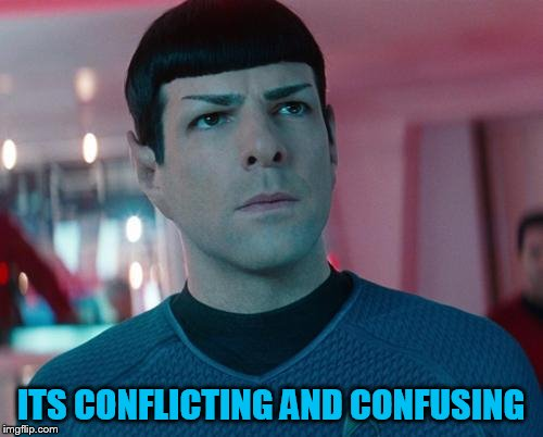 Conflicted Spock | ITS CONFLICTING AND CONFUSING | image tagged in conflicted spock | made w/ Imgflip meme maker
