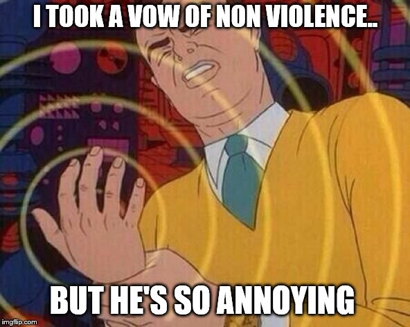 Smack Hand | I TOOK A VOW OF NON VIOLENCE.. BUT HE'S SO ANNOYING | image tagged in smack hand | made w/ Imgflip meme maker