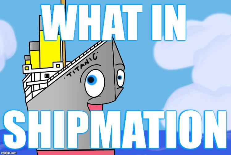 WHAT IN SHIPMATION | made w/ Imgflip meme maker