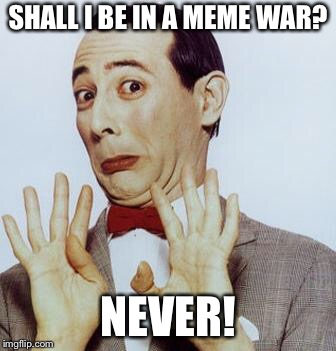 No one draft me into some meme war pls | SHALL I BE IN A MEME WAR? NEVER! | image tagged in nope,meme war,brony,memes,but thats none of my business | made w/ Imgflip meme maker