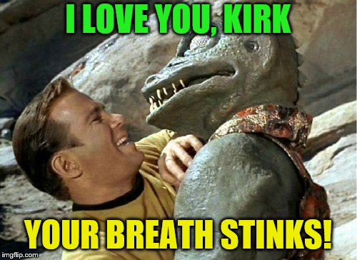 Gorn Wednesday | I LOVE YOU, KIRK YOUR BREATH STINKS! | image tagged in gorn wednesday | made w/ Imgflip meme maker
