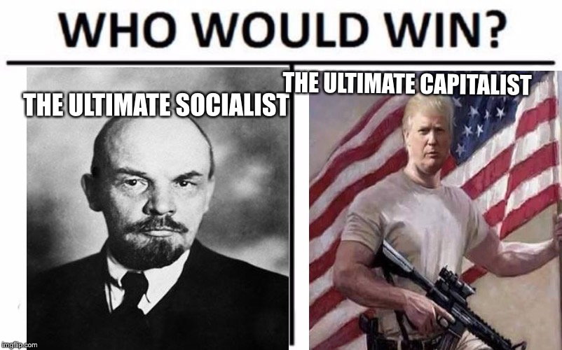 Who Would Win? | THE ULTIMATE SOCIALIST THE ULTIMATE CAPITALIST | image tagged in memes,who would win,socialism,capitalism,donald trump | made w/ Imgflip meme maker