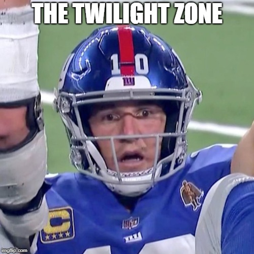 The Twilight Zone | THE TWILIGHT ZONE | image tagged in bewildered eli manning,twilight zone,the twilight zone,eli manning,ny giants | made w/ Imgflip meme maker