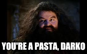 hagrid yer a wizard | YOU'RE A PASTA, DARKO | image tagged in hagrid yer a wizard | made w/ Imgflip meme maker