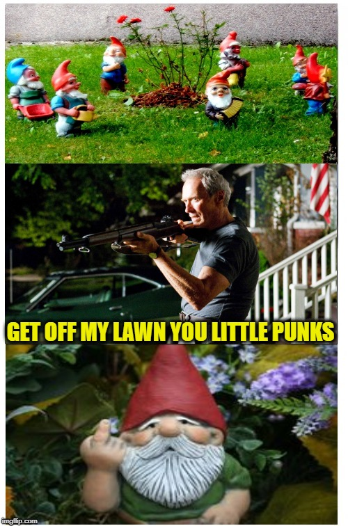 Gnome Torino | GET OFF MY LAWN YOU LITTLE PUNKS | image tagged in memes,gnomes,mad clint eastwood,gnome | made w/ Imgflip meme maker