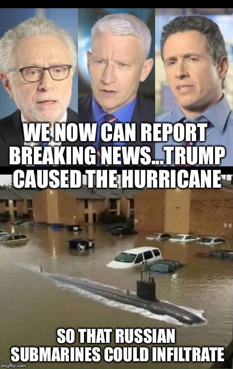 WE NOW CAN REPORT BREAKING NEWS...TRUMP CAUSED THE HURRICANE SO THAT RUSSIAN SUBMARINES COULD INFILTRATE | made w/ Imgflip meme maker