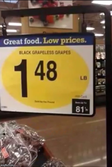 But I wanted grapes! | image tagged in sign fail,memes | made w/ Imgflip meme maker
