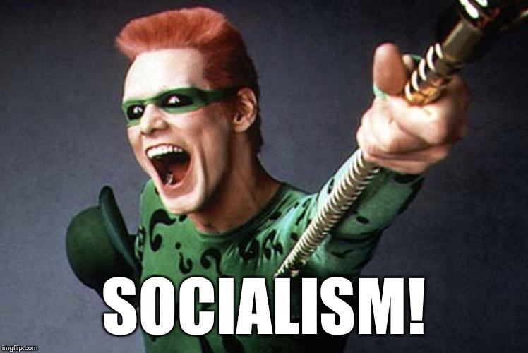 Jim Carrey socialism | SOCIALISM! | image tagged in riddler,socialism,jim carrey,communism,nonsense,hollywood liberals | made w/ Imgflip meme maker