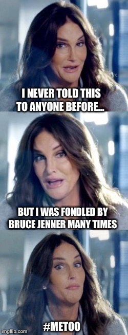 This movement is getting out of control I tell ya! |  I NEVER TOLD THIS TO ANYONE BEFORE... BUT I WAS FONDLED BY BRUCE JENNER MANY TIMES; #METOO | image tagged in bad pun caitlyn,bruce jenner,metoo | made w/ Imgflip meme maker