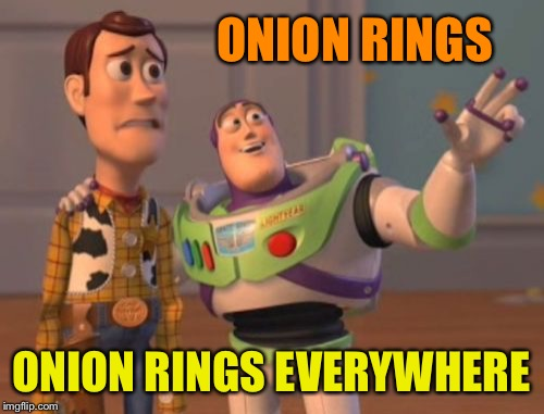 X, X Everywhere Meme | ONION RINGS ONION RINGS EVERYWHERE | image tagged in memes,x,x everywhere,x x everywhere | made w/ Imgflip meme maker