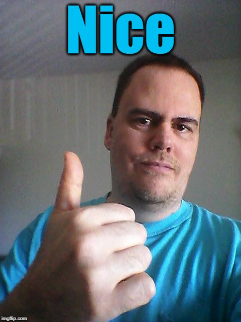 Thumbs up | Nice | image tagged in thumbs up | made w/ Imgflip meme maker