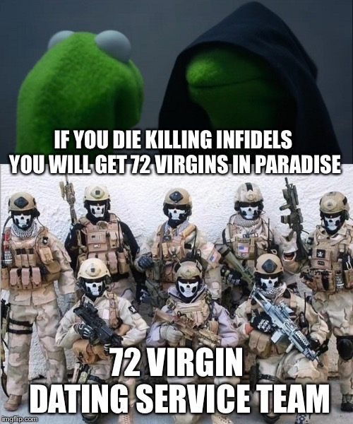 IF YOU DIE KILLING INFIDELS YOU WILL GET 72 VIRGINS IN PARADISE 72 VIRGIN DATING SERVICE TEAM | made w/ Imgflip meme maker