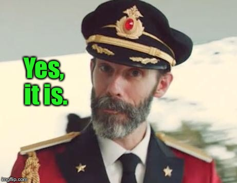 Captain Obvious | Yes, it is. | image tagged in captain obvious | made w/ Imgflip meme maker