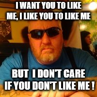 Mean Jay | I WANT YOU TO LIKE ME, I LIKE YOU TO LIKE ME BUT  I DON'T CARE IF YOU DON'T LIKE ME ! | image tagged in mean jay | made w/ Imgflip meme maker