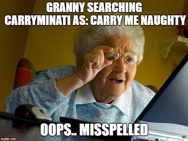 Grandma Finds The Internet Meme |  GRANNY SEARCHING CARRYMINATI AS: CARRY ME NAUGHTY; OOPS.. MISSPELLED | image tagged in memes,grandma finds the internet | made w/ Imgflip meme maker