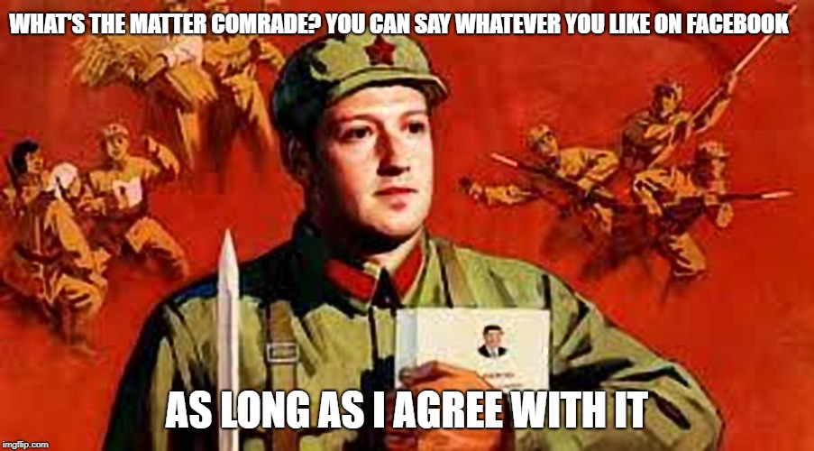 Communist Mark | WHAT'S THE MATTER COMRADE? YOU CAN SAY WHATEVER YOU LIKE ON FACEBOOK AS LONG AS I AGREE WITH IT | image tagged in mark zuckerberg,communism,socialism,democratic party,facebook,equality | made w/ Imgflip meme maker