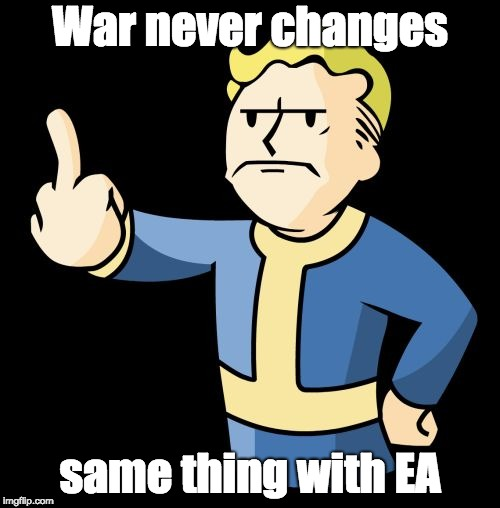 Fallout 4 Rage |  War never changes; same thing with EA | image tagged in fallout 4 rage,electronic arts | made w/ Imgflip meme maker