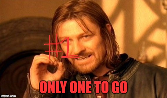One Does Not Simply Meme | ONLY ONE TO GO | image tagged in memes,one does not simply | made w/ Imgflip meme maker