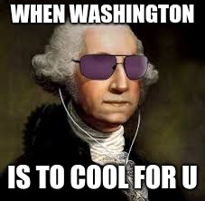 Washington | WHEN WASHINGTON IS TO COOL FOR U | image tagged in snowpocalypse | made w/ Imgflip meme maker