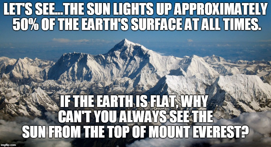 LET'S SEE...THE SUN LIGHTS UP APPROXIMATELY 50% OF THE EARTH'S SURFACE AT ALL TIMES. IF THE EARTH IS FLAT, WHY CAN'T YOU ALWAYS SEE THE SUN  | image tagged in facepalm,human stupidity,flat-earth idiots,flat earth | made w/ Imgflip meme maker